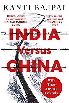 India vs China: Why They Are Not Friends (English Edition) par [Bajpai, Kanti]