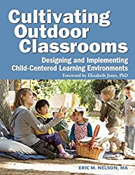 Cultivating Outdoor Classrooms: Designing and Implementing Child-Centered Learning Environments
