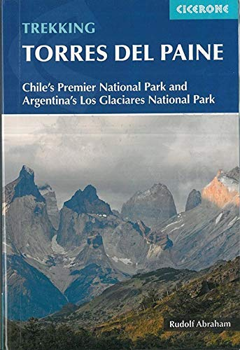 Trekking Torres del Paine: Chile's Premier National Park and Argentina's Los Glaciares National Park (GUIDE)