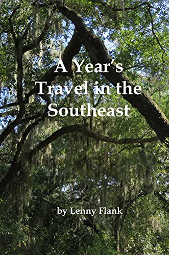 A Year's Travel in the Southeast: Tales From A Roadtrip Through South Carolina, North Carolina, Alabama, Mississippi, Louisiana, Tennessee, Kentucky, West ... Virginia, and Maryland (English Edition)