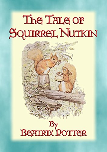 THE TALE OF SQUIRREL NUTKIN - Tales of Peter Rabbit & Friends book 2: Tales of Peter Rabbit & Friends book 2 (The Tales of Peter Rabbit & Friends)
