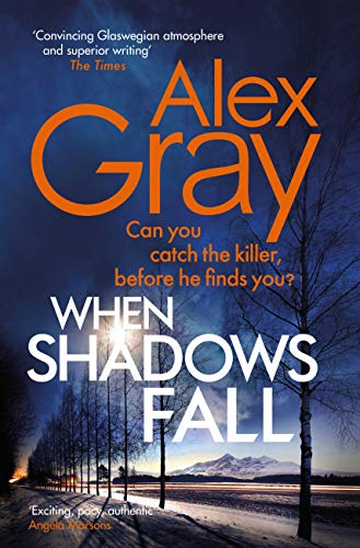 When Shadows Fall: Have you discovered this million-copy bestselling crime series? (DSI William Lorimer) by [Alex Gray]