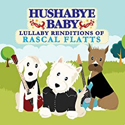 Lullaby Renditions of Rascal Flatts by Hushabye Baby