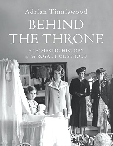 Behind the Throne: A Domestic History of the Royal Househol