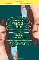 The Lying Game #5: Cross My Heart, Hope to Die by Sara Shepard(2014-02-04)