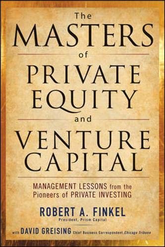 The Masters of Private Equity and Venture Capital: Management Lessons from the Pioneers of Private I