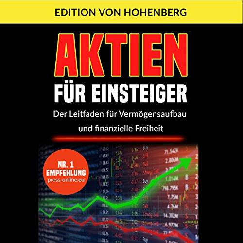 Aktien für Einsteiger: Der Leitfaden für Vermögensaufbau und finanzielle Freiheit                   Autor:                                                                                                                                 Edition von Hohenberg                               Sprecher:                                                                                                                                 Patrick Khatrao                      Spieldauer: 1 Std. und 46 Min.     93 Bewertungen     Gesamt 4,1