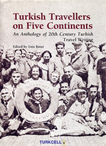 Turkish Travellers on Five Continents: An Anthology of 20th Century Turkish Travel Writing