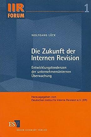 Die Zukunft der Internen Revision: Entwicklungstendenzen der unternehmensinternen �berwachung (IIR-Forum, Band 1) : B�cher