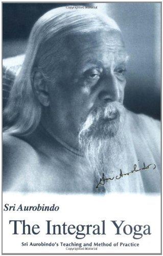Integral Yoga: Sri Aurobindo's Teaching & Method of Practice US Edition (English Edition)