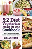 5:2 Diet Vegetarian Meals for One Cookbook: Single Serving Vegetarian Recipes to Help You Lose Weight
