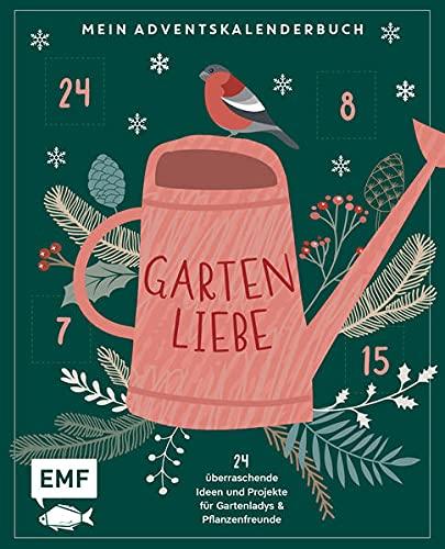 Mein Adventskalender-Buch: Gartenliebe: 24 überraschende Ideen und Projekte für Gartenladys und Pflanzenfreunde –Mit perforierten Seiten