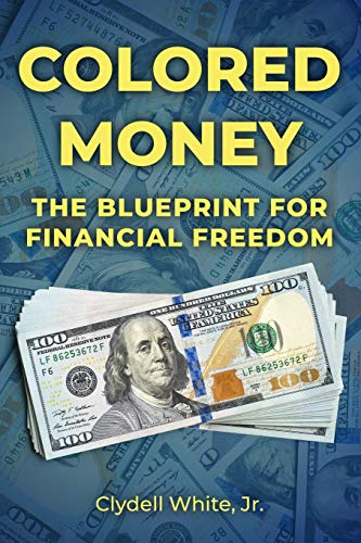 Colored Money: The Blueprint to Financial Freedom