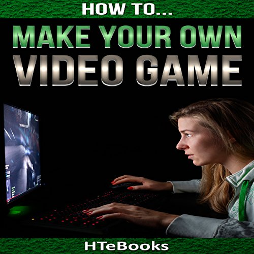 How to Make Your Own Video Game: Quick Start Guide cover art