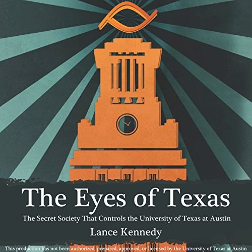 The Eyes of Texas: The Secret Society That Controls the University of Texas at Austin audiobook cover art