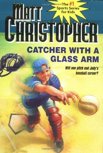 Catcher with a Glass Arm (Matt Christopher Sports Classics)
