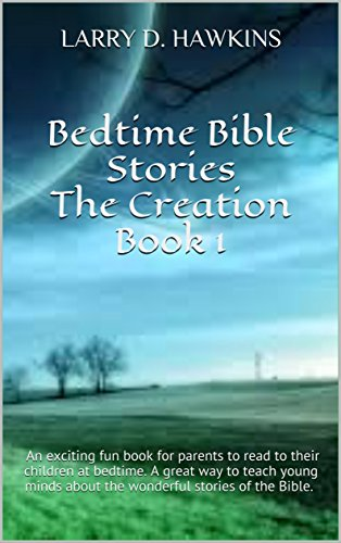 Bedtime Bible StoriesThe CreationBook 1: An exciting fun book for parents to read to their children at bedtime. A great way to teach young minds about the wonderful stories of the
