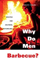 Why Do Men Barbecue?: Recipes for Cultural Psychology by Richard A. Shweder(2003-05-30)