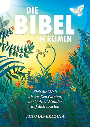 Die Bibel in Reimen: Sieh die Welt als großen Garten, wo Gottes Wunder auf dich warten!