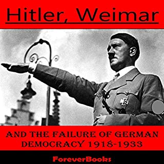 Hitler, Weimar and the Failure of German Democracy 1918-1933                   By:                                                                                                                                 Matthew Spencer                               Narrated by:                                                                                                                                 Heath Douglass                      Length: 1 hr and 3 mins     Not rated yet     Overall 0.0
