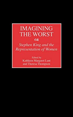 Imagining the Worst: Stephen King and the Representation of Women (Contributions to the Study of Popular Culture,)