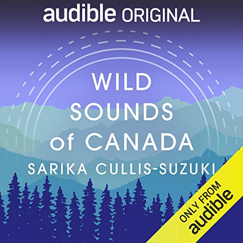 Wild Sounds of Canada Podcast with Sarika Cullis-Suzuki cover art