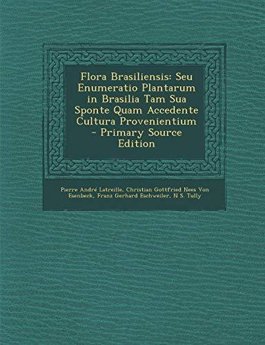Flora Brasiliensis: Seu Enumeratio Plantarum in Brasilia Tam Sua Sponte Quam Accedente Cultura Provenientium