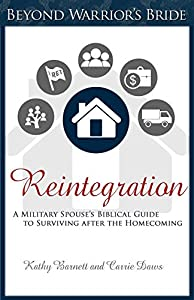 Reintegration: A Military Spouse's Biblical Guide to Surviving After the Homecoming (Beyond Warrior's Bride Book 2)