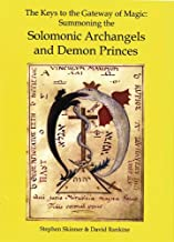 The Keys to the Gateway of Magic: Summoning the Solomonic Archangels and Demon Princes (Sourceworks of Ceremonial Magic)