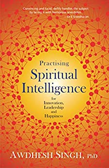 Practising Spiritual Intelligence: For Innovation, Leadership and Happiness by [Awdhesh Singh]