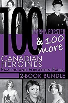 Canadian Heroines 2-Book Bundle: 100 Canadian Heroines / 100 More Canadian Heroines by [Merna Forster]