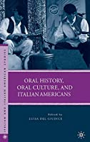 Oral History, Oral Culture, and Italian Americans (Italian and Italian American Studies)