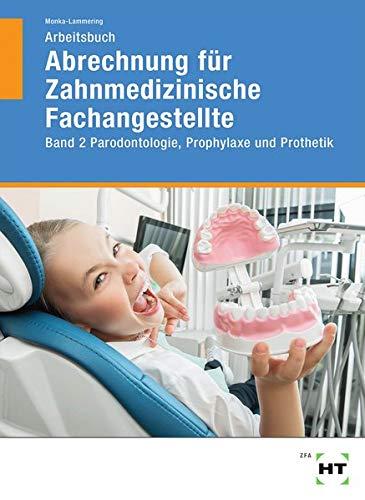Arbeitsbuch Abrechnung für Zahnmedizinische Fachangestellte: Band 2 Parodontologie, Prophylaxe und Prothetik