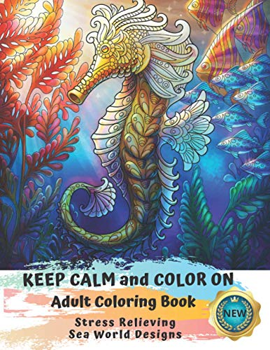 Adult Coloring Book   Keep Calm and Color On   Stress Relieving Sea World Designs: A Whimsical Coloring Book For Adults