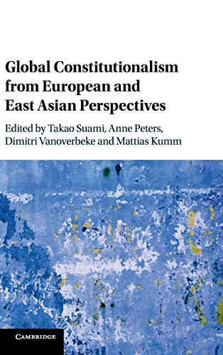 Download Global Constitutionalism from European and East Asian Perspectives 1108417116