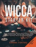 Wicca Starter Kit: 5 Books in 1: Wicca for Beginners, Practical Book of Spells, Herbal, Candle & Crystal Magic. Wiccan Guide to Know Beliefs, History, Traditions, Rituals and Witchcraft Secrets.
