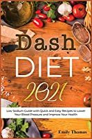 Dash Diet 2021: Low Sodium Guide with Quick and Easy Recipes to Lower Your Blood Pressure and Improve Your Health (Mediterranean Cooking)