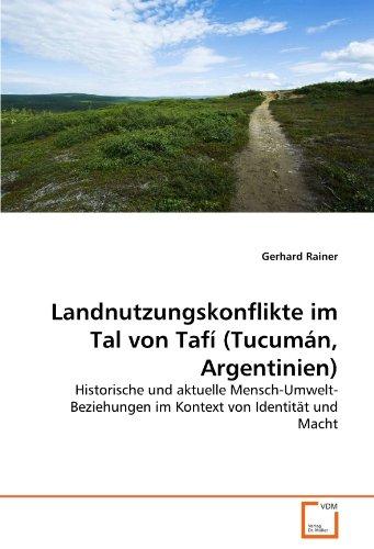 Landnutzungskonflikte im Tal von Tafí (Tucumán, Argentinien): Historische und aktuelle Mensch-Umwelt-Beziehungen im Kontext von Identität und Macht