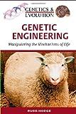 Genetic Engineering: Manipulating the Mechanisms of Life (Genetics & Evolution)