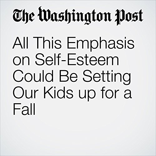 All This Emphasis on Self-Esteem Could Be Setting Our Kids up for a Fall audiobook cover art