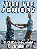 Yoga For Seniors Increase Flexibility & Circulation