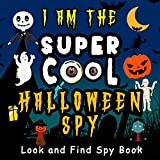 I Am The Super Cool Halloween Spy - Look and Find Spy Book: A must have fun guessing the word game activity book for little kids, toddlers, and preschoolers - Ages 2-5 years (English Edition)