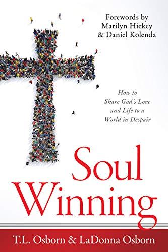 Soul Winning: How to Share God's Love and Life to a World in Despair by [T. L. Osborn, LaDonna Osborn, Daniel Kolenda, Marilyn Hickey, William M. Wilson, John T.L. Maasbach, David Shibley, Jean-Luc Trachsel, Ryan Bruss, Donna Schambach]
