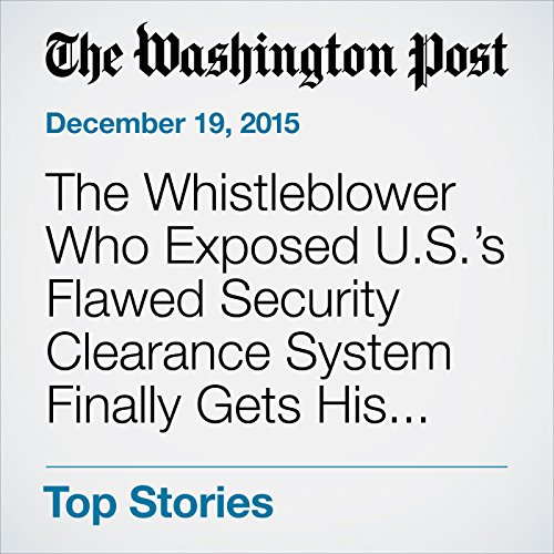The Whistleblower Who Exposed U.S.'s Flawed Security Clearance System Finally Gets His Reward audiobook cover art