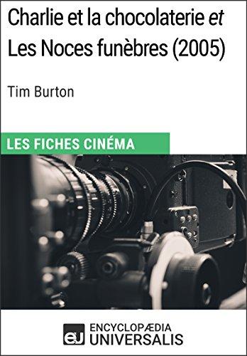 Charlie et la chocolaterie et Les Noces funèbres de Tim Burton: Les Fiches Cinéma d'Universalis (French Edition)