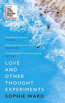 Love and Other Thought Experiments: Longlisted for the Booker Prize 2020 by [Sophie Ward]