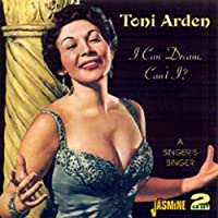 I Can Dream, Can't I? - A Singer's Singer by Toni Arden (2005-11-07)