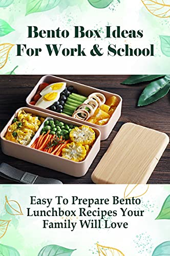 Bento Box Ideas For Work & School: Easy To Prepare Bento Lunchbox Recipes Your Family Will Love: Salad Bento Recipes (English Edition)
