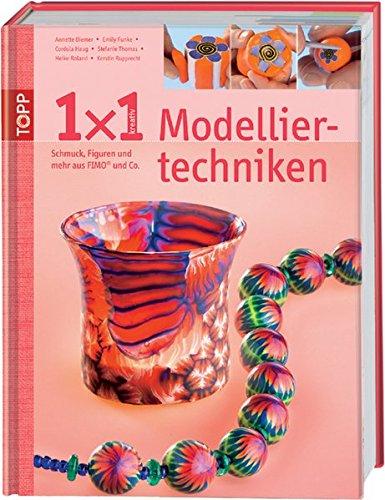 1 x 1 kreativ Modelliertechniken: Schmuck, Figuren und mehr aus FIMO & Co. (TOPP 1 x 1 kreativ)