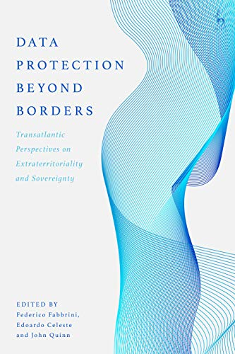 Data Protection Beyond Borders: Transatlantic Perspectives on Extraterritoriality and Sovereignty (English Edition)